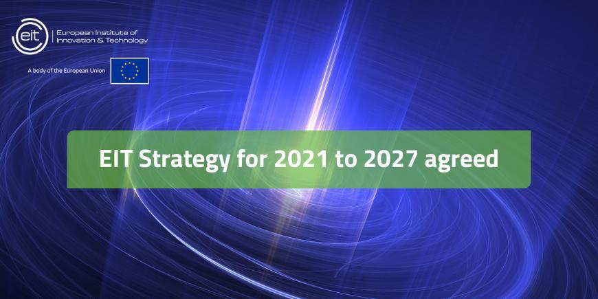 Συμφωνήθηκε η νέα στρατηγική του Ευρωπαϊκού Ινστιτούτου Καινοτομίας και Τεχνολογίας  (EIT) για την περίοδο 2021-2027